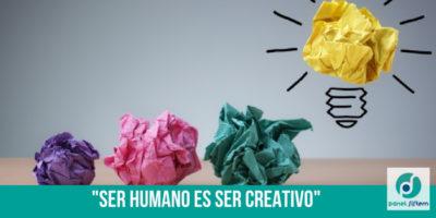 """SER HUMANO ES SER CREATIVO"""